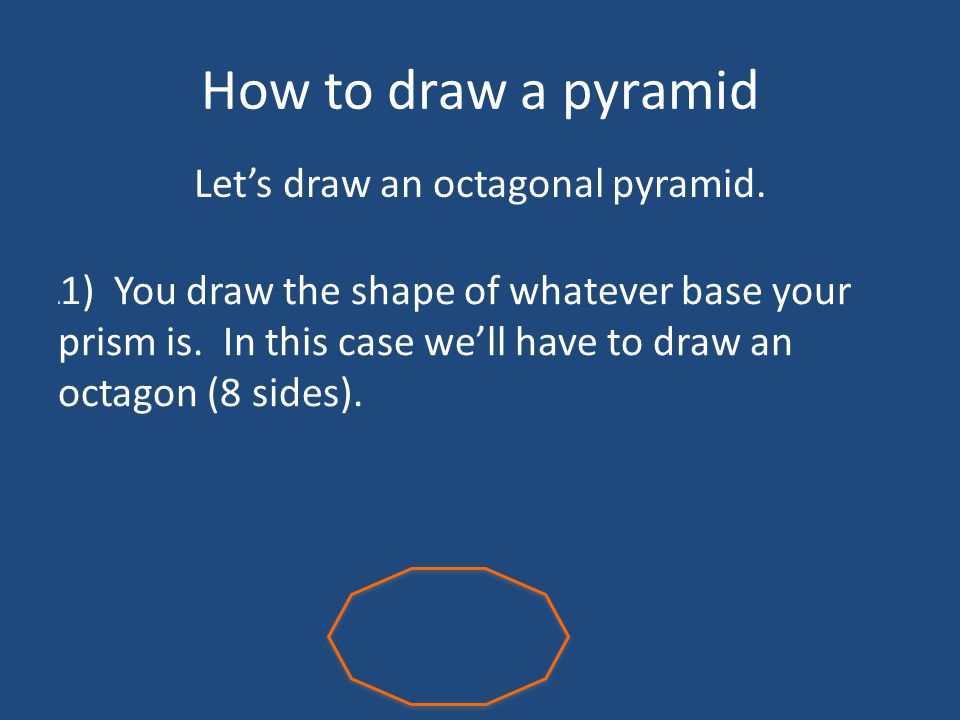 How to draw a pyramid 3 2) Draw a point for the pinnacle above the base.