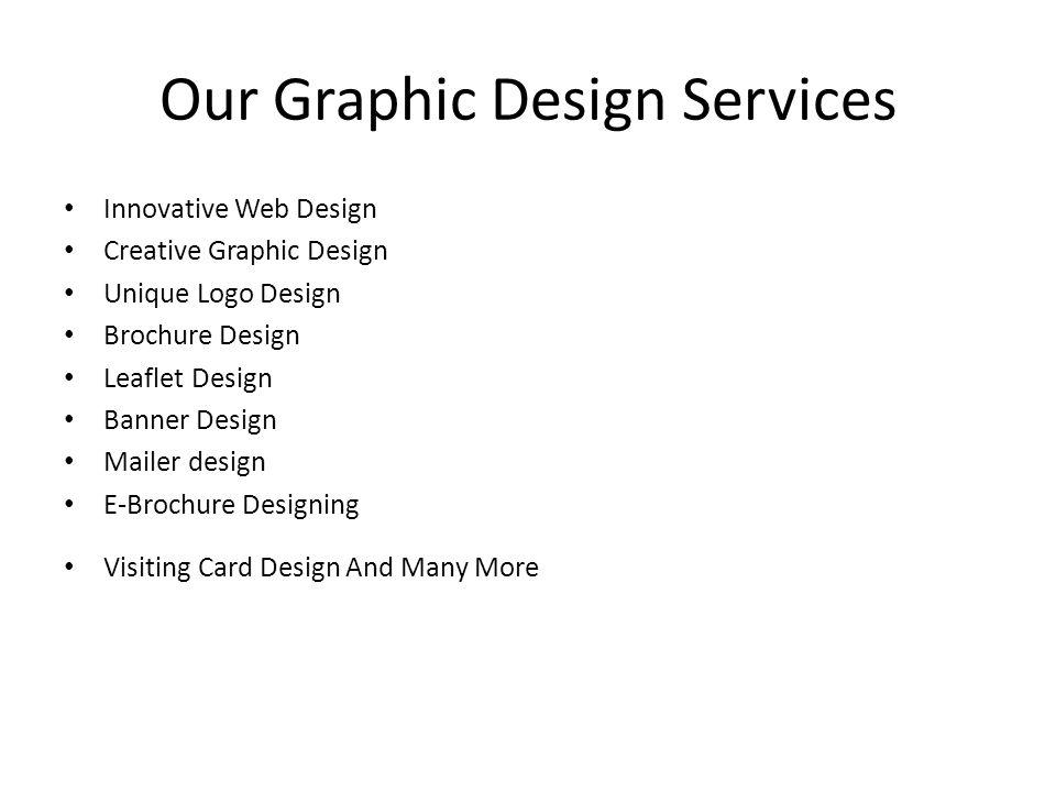 Our Graphic Design Services Innovative Web Design Creative Graphic Design Unique Logo Design Brochure Design Leaflet Design Banner Design Mailer design E-Brochure Designing Visiting Card Design And Many More