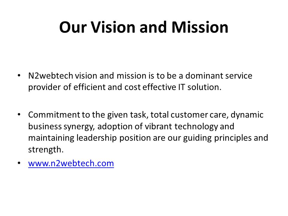 Our Vision and Mission N2webtech vision and mission is to be a dominant service provider of efficient and cost effective IT solution.