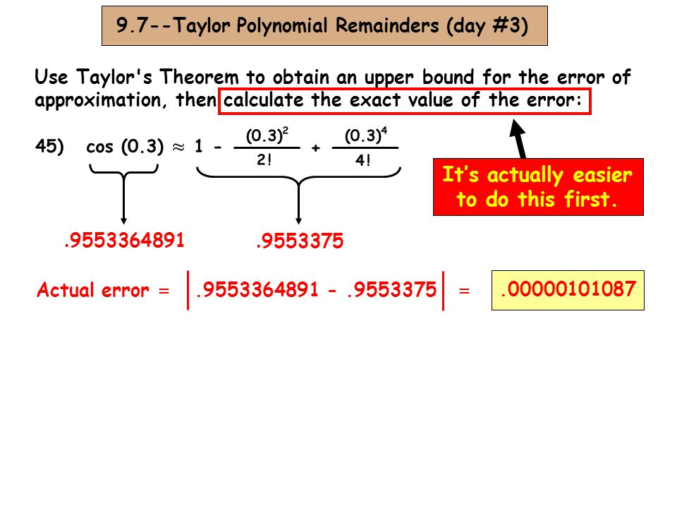 9.7--Taylor Polynomial Remainders (day #3) Use Taylor's Theorem to obtain an upper bound for the error of approximation, then calculate the exact valu