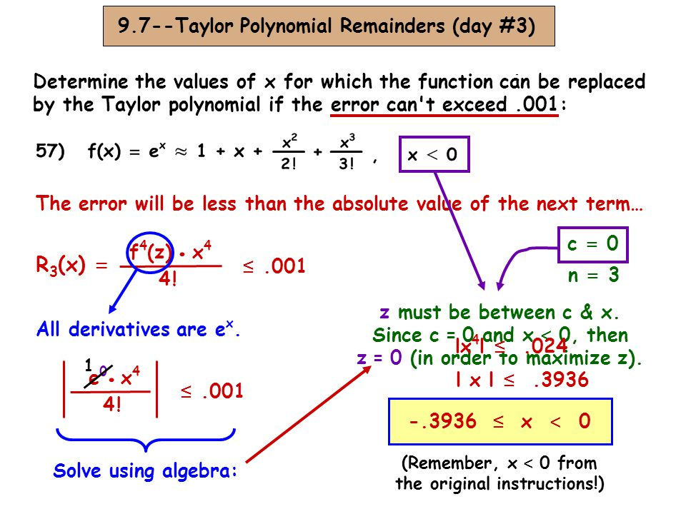 9.7--Taylor Polynomial Remainders (day #3) Determine the values of x for which the function can be replaced by the Taylor polynomial if the error can t exceed.001: -.3936 ≤ x ≤.3936