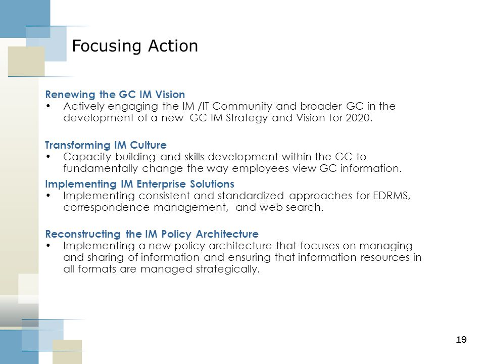 Focusing Action Renewing the GC IM Vision Actively engaging the IM /IT Community and broader GC in the development of a new GC IM Strategy and Vision