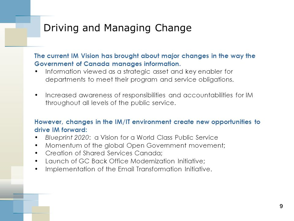 Driving and Managing Change The current IM Vision has brought about major changes in the way the Government of Canada manages information. Information