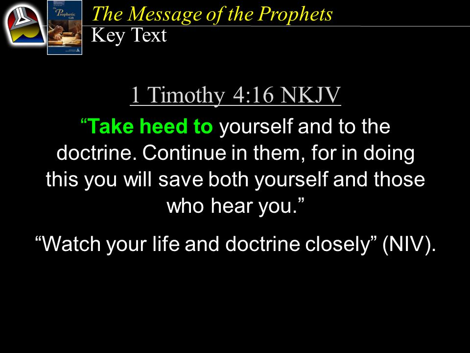 The Message of the Prophets Key Text 1 Timothy 4:16 NKJV Take heed to yourself and to the doctrine.