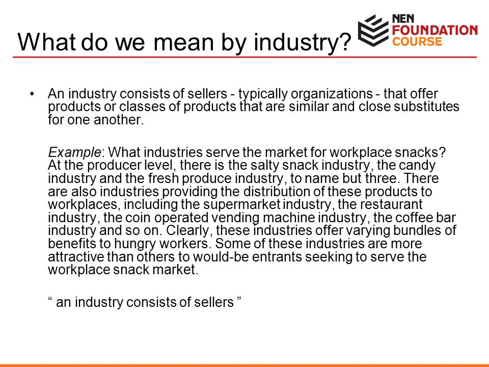 What do we mean by industry? An industry consists of sellers - typically organizations - that offer products or classes of products that are similar a
