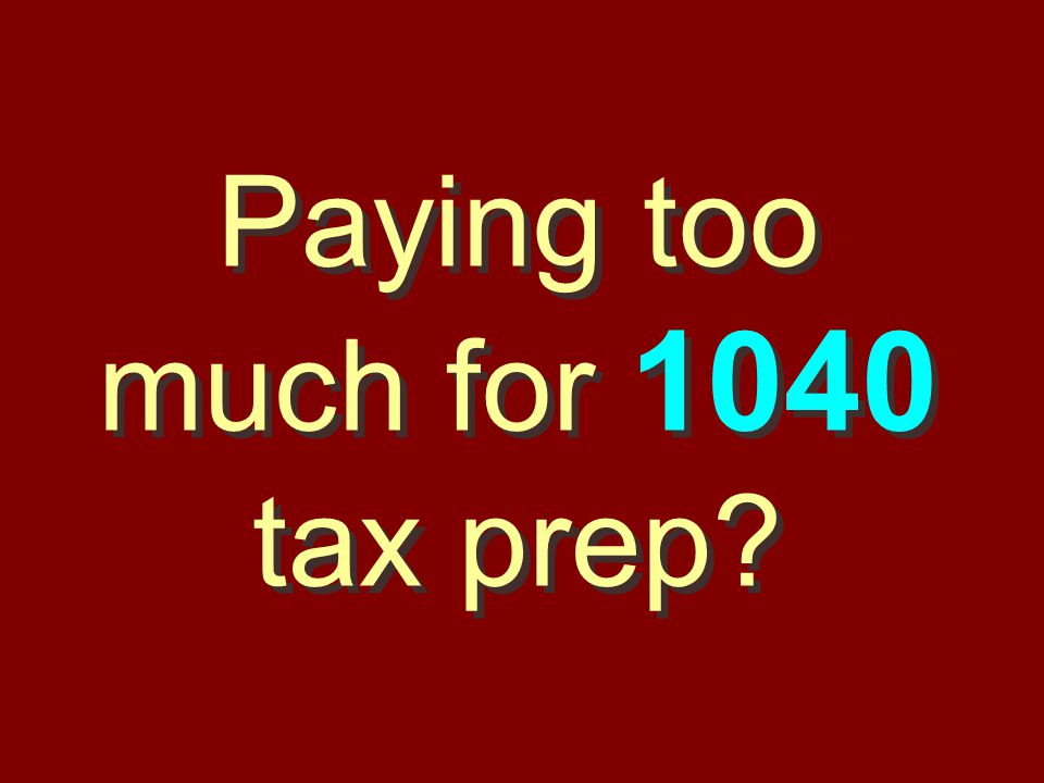 Paying too much for 1040 tax prep