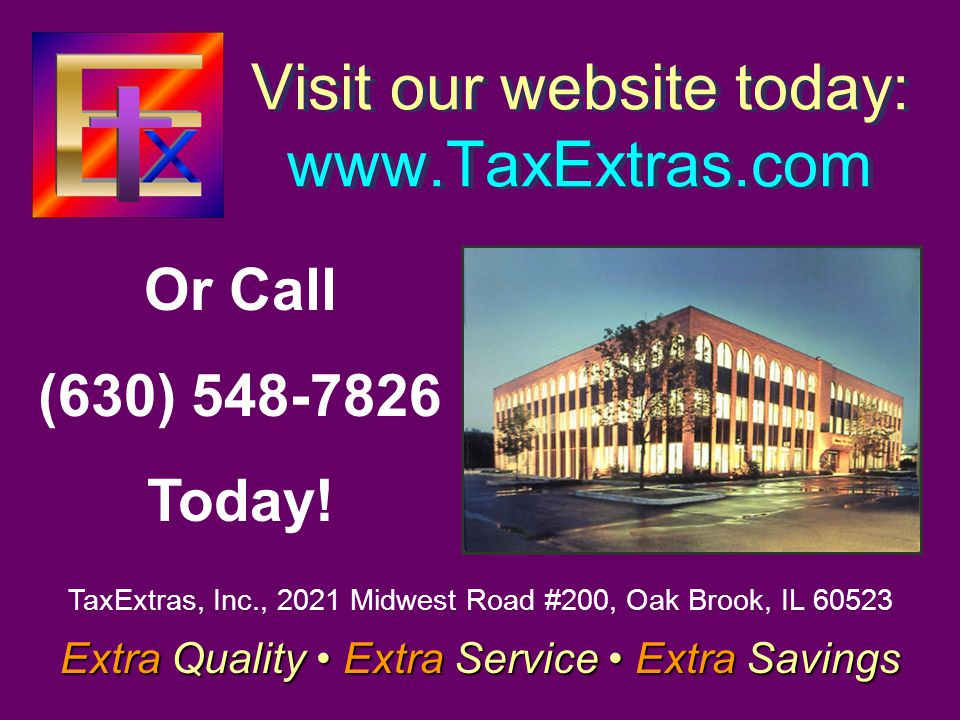 Visit our website today: www.TaxExtras.com Extra Quality Extra Service Extra Savings TaxExtras, Inc., 2021 Midwest Road #200, Oak Brook, IL 60523 Or Call (630) 548-7826 Today!