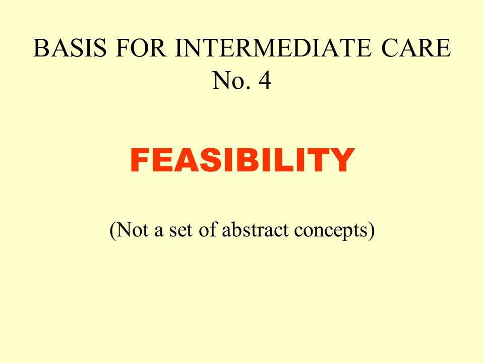 BASIS FOR INTERMEDIATE CARE No. 4 FEASIBILITY (Not a set of abstract concepts)