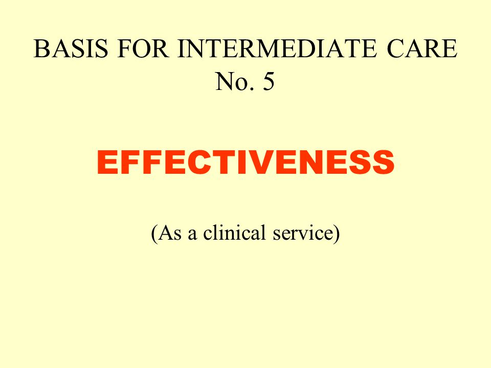 BASIS FOR INTERMEDIATE CARE No. 5 EFFECTIVENESS (As a clinical service)