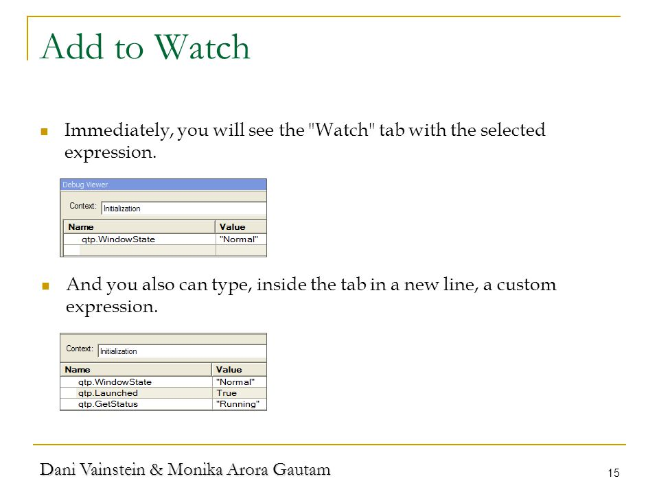 Dani Vainstein & Monika Arora Gautam 15 Add to Watch Immediately, you will see the Watch tab with the selected expression.