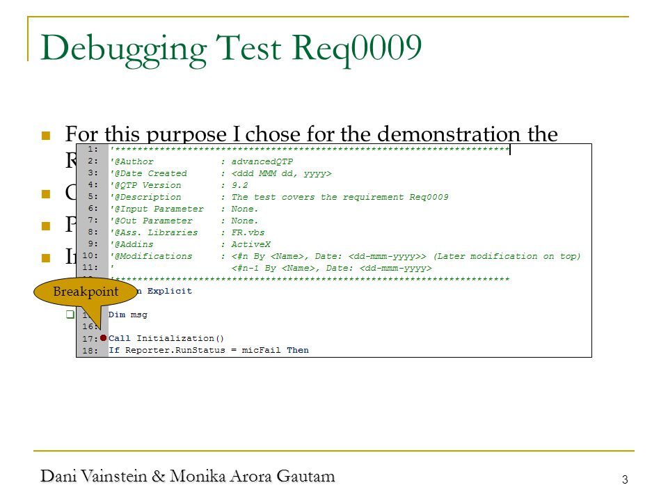 Dani Vainstein & Monika Arora Gautam 3 Debugging Test Req0009 For this purpose I chose for the demonstration the Req0009 test, because it contains loops.