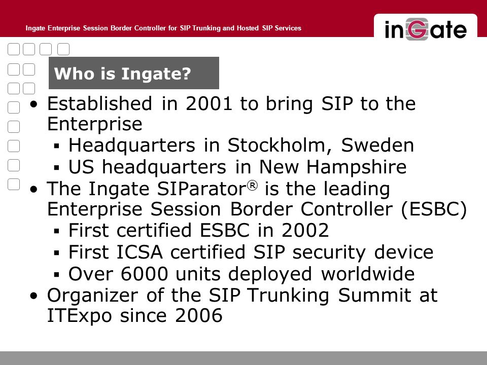 Ingate Enterprise Session Border Controller for SIP Trunking and Hosted SIP Services Who is Ingate.