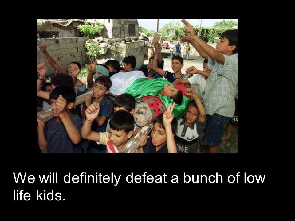 We'll kill 'em all, Barak said ….