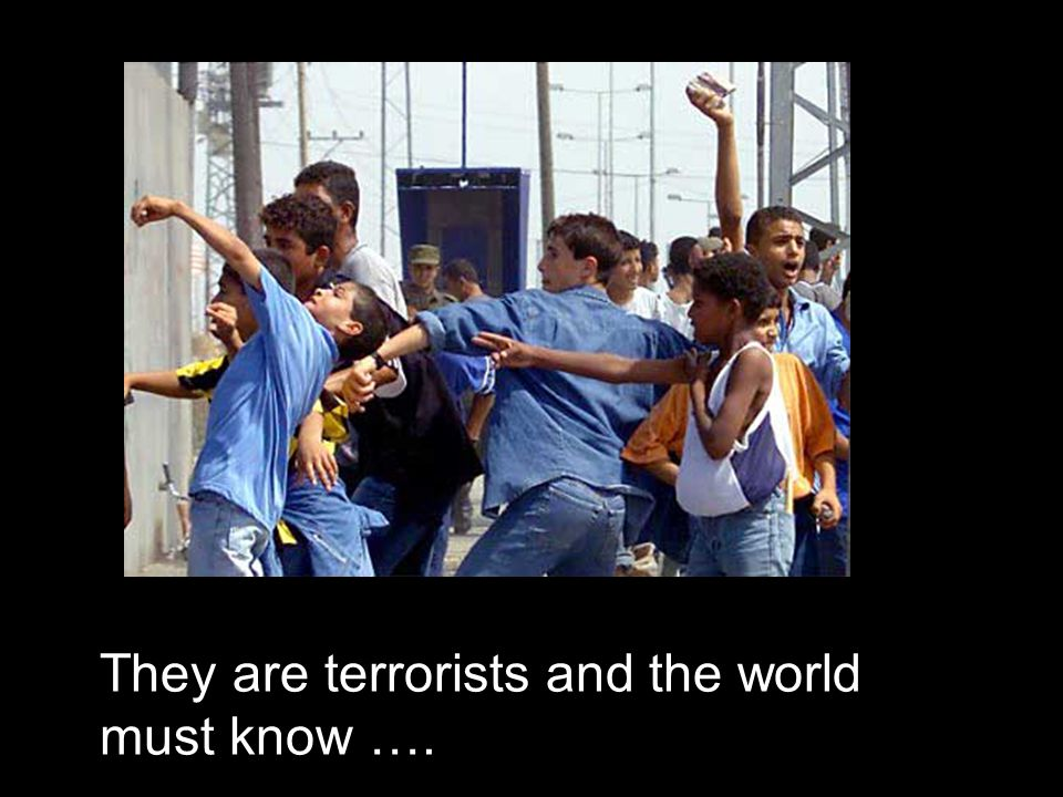 They are terrorists and the world must know ….