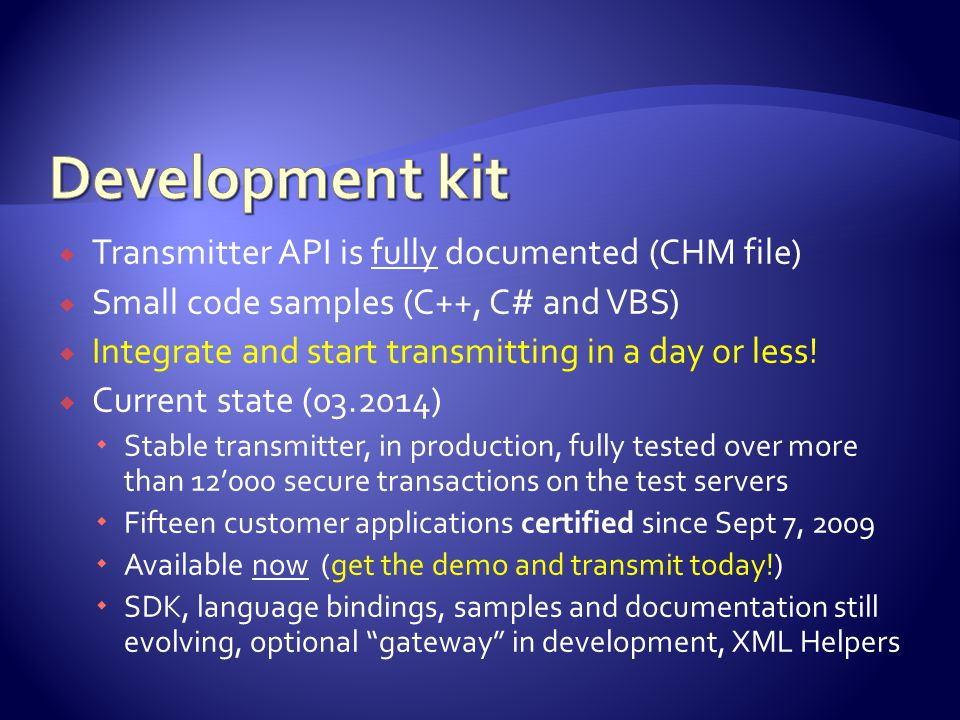  Transmitter API is fully documented (CHM file)  Small code samples (C++, C# and VBS)  Integrate and start transmitting in a day or less.