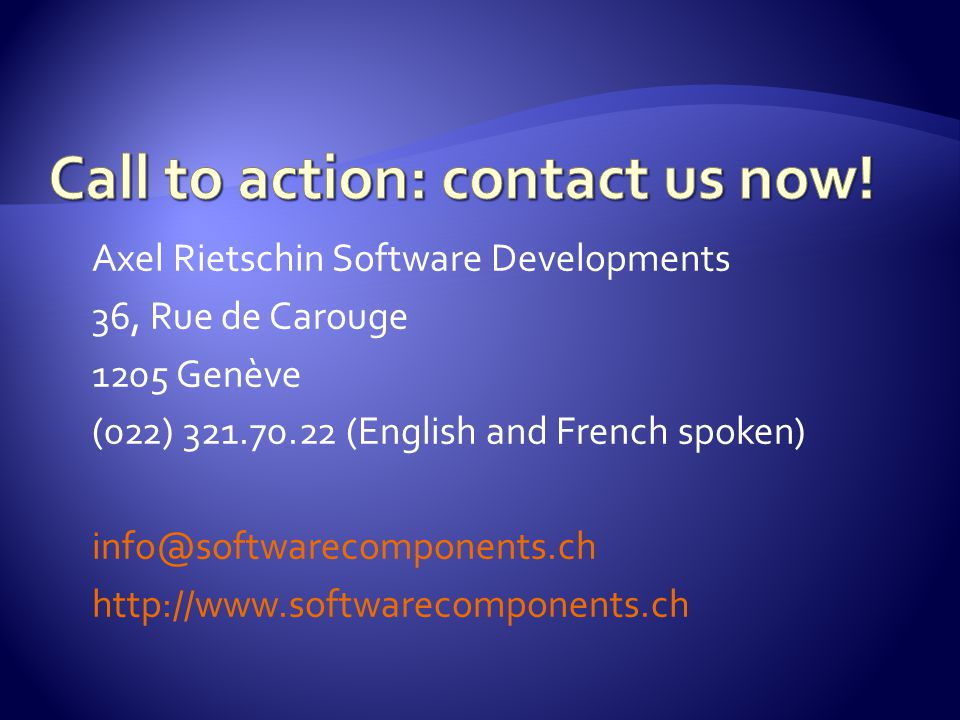 Axel Rietschin Software Developments 36, Rue de Carouge 1205 Genève (022) 321.70.22 (English and French spoken) info@softwarecomponents.ch http://www.softwarecomponents.ch