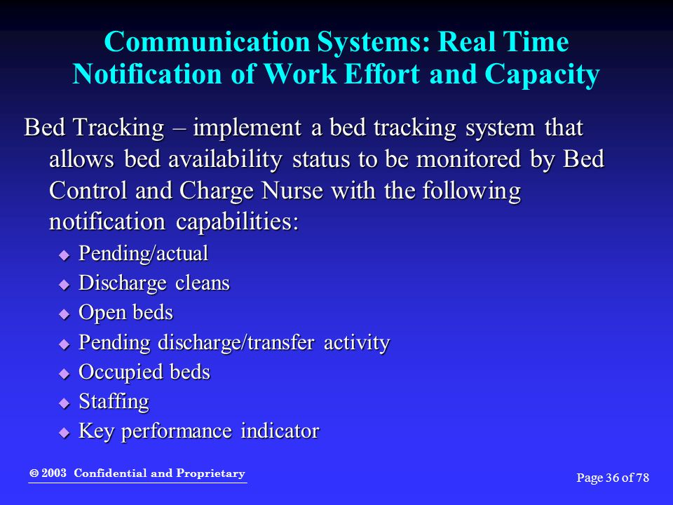  2003 Confidential and Proprietary Page 36 of 78 Communication Systems: Real Time Notification of Work Effort and Capacity Bed Tracking – implement a
