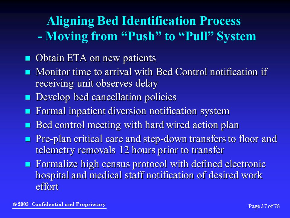 " 2003 Confidential and Proprietary Page 37 of 78 Aligning Bed Identification Process - Moving from ""Push"" to ""Pull"" System Obtain ETA on new patients"
