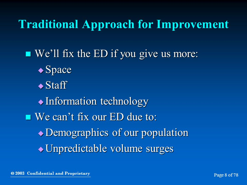  2003 Confidential and Proprietary Page 8 of 78 Traditional Approach for Improvement We'll fix the ED if you give us more: We'll fix the ED if you gi