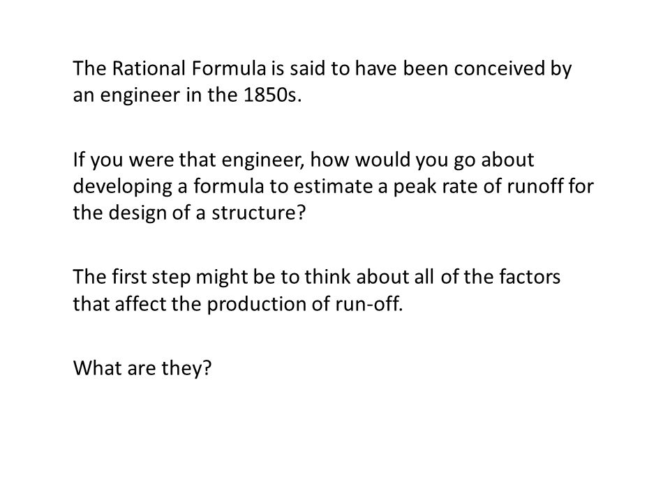 The Rational Formula is said to have been conceived by an engineer in the 1850s. If you were that engineer, how would you go about developing a formul