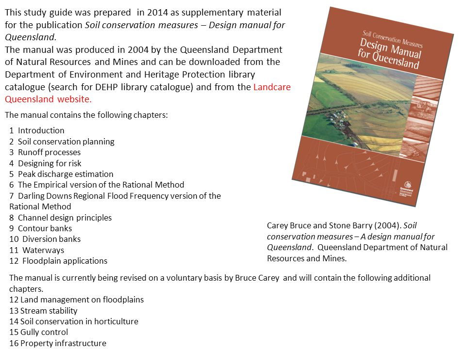 This study guide was prepared in 2014 as supplementary material for the publication Soil conservation measures – Design manual for Queensland. The man