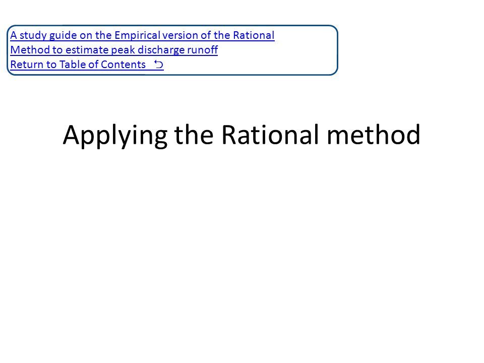 Applying the Rational method A study guide on the Empirical version of the Rational Method to estimate peak discharge runoff Return to Table of Conten