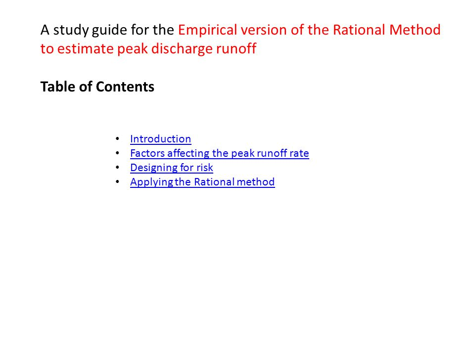 Introduction Factors affecting the peak runoff rate Designing for risk Applying the Rational method A study guide for the Empirical version of the Rat