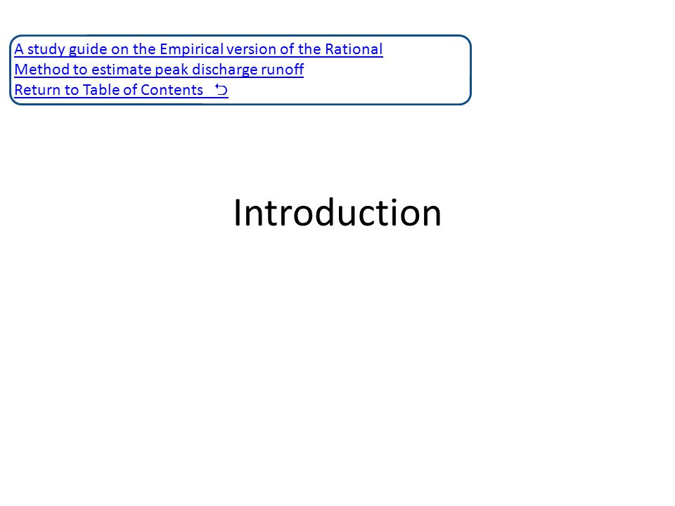 Introduction A study guide on the Empirical version of the Rational Method to estimate peak discharge runoff Return to Table of Contents 