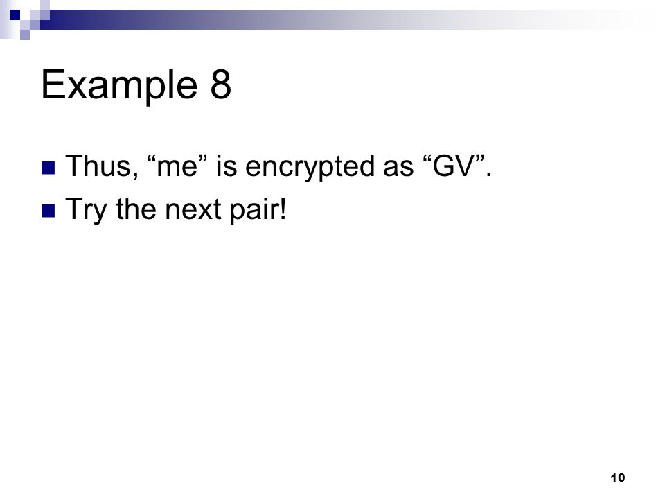 "10 Example 8 Thus, ""me"" is encrypted as ""GV"". Try the next pair!"
