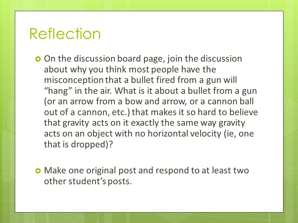 Reflection  On the discussion board page, join the discussion about why you think most people have the misconception that a bullet fired from a gun w