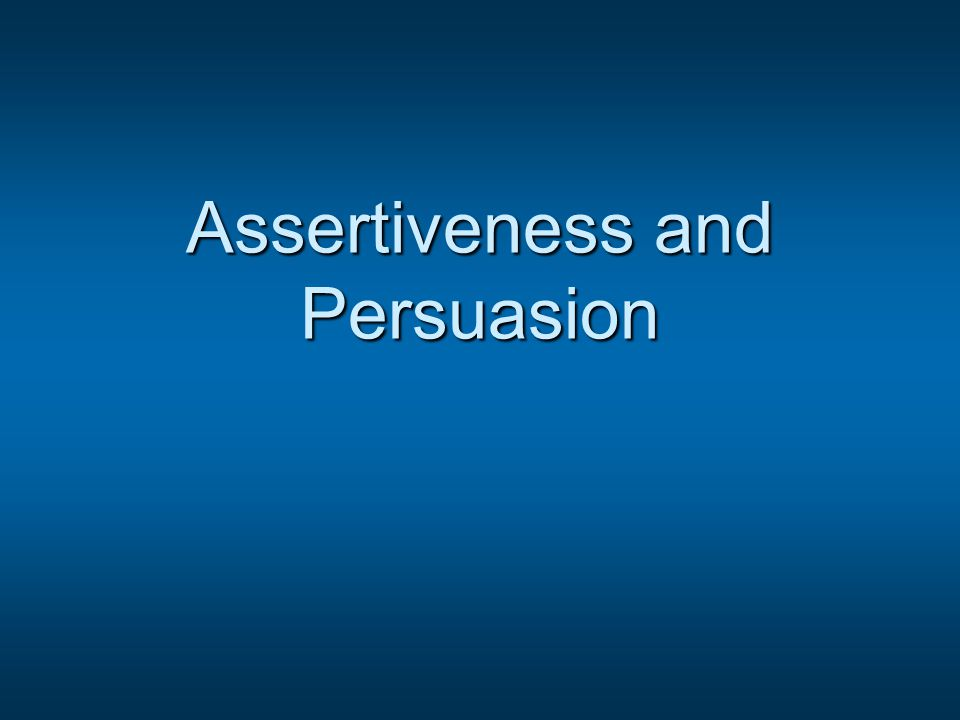 What comes to mind when someone says you are:  Assertive  Persuasive  Aggressive  Passive  Manipulative  Controlling