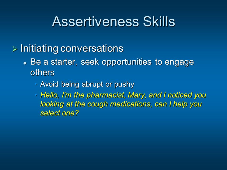 Assertiveness Skills  Initiating conversations Be a starter, seek opportunities to engage others Be a starter, seek opportunities to engage others Av
