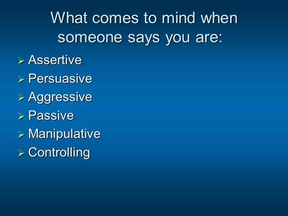 Personal Assessment  Do you already know your level of assertiveness, persuasiveness.