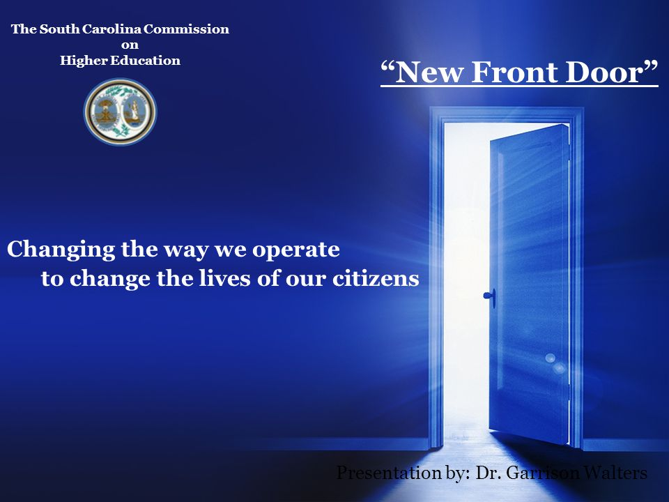 Changing the way we operate to change the lives of our citizens The South Carolina Commission on Higher Education Presentation by: Dr. Garrison Walter