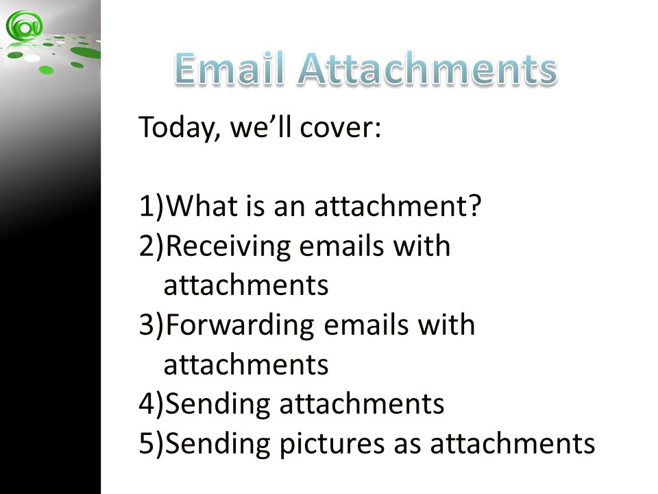 Today, we'll cover: 1)What is an attachment.