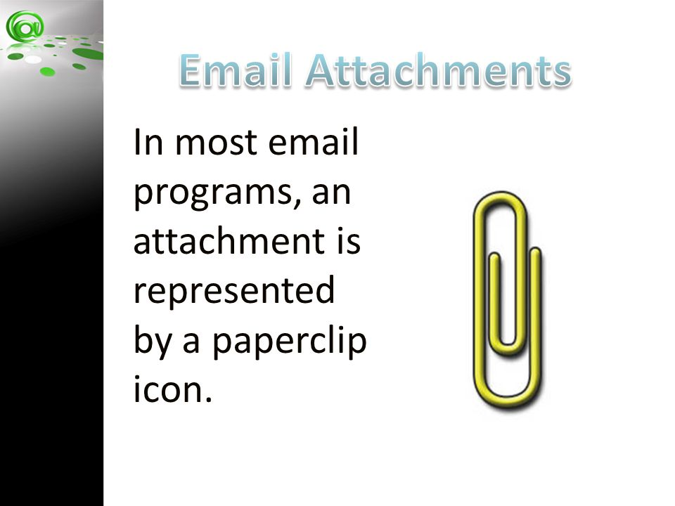 In most email programs, an attachment is represented by a paperclip icon.