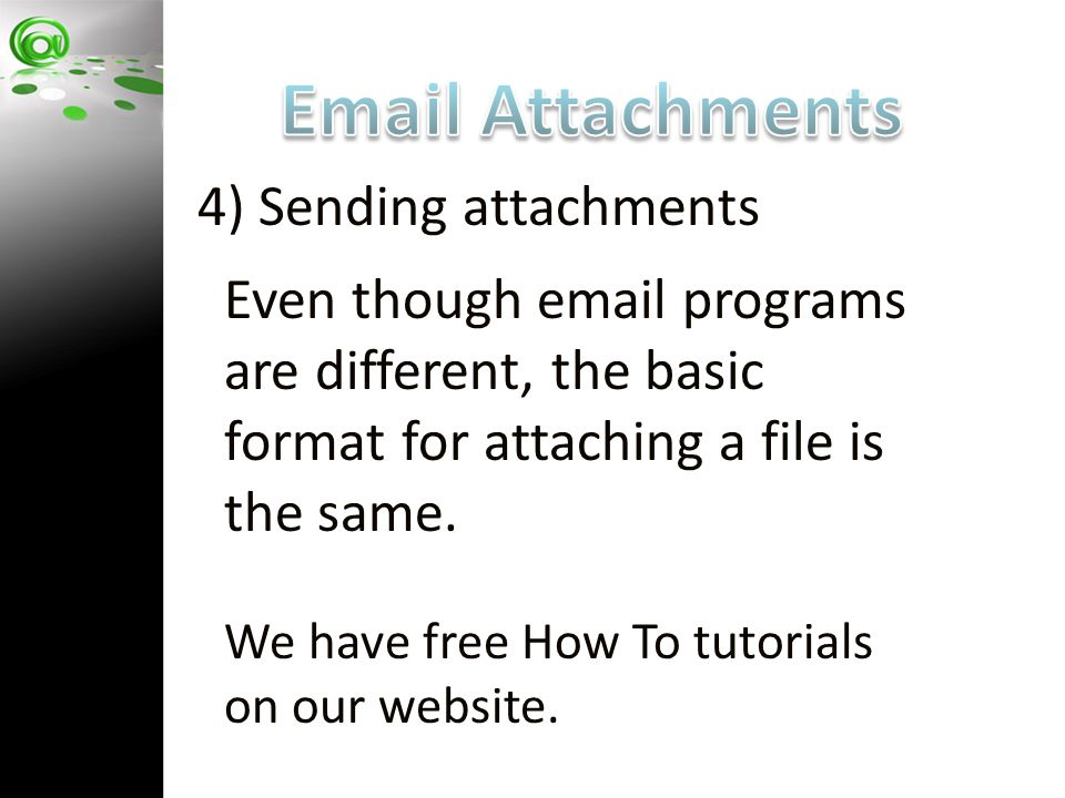 4) Sending attachments Even though email programs are different, the basic format for attaching a file is the same.