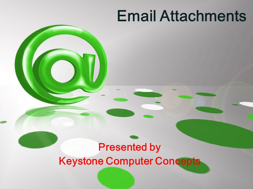 Email Attachments Presented by Keystone Computer Concepts