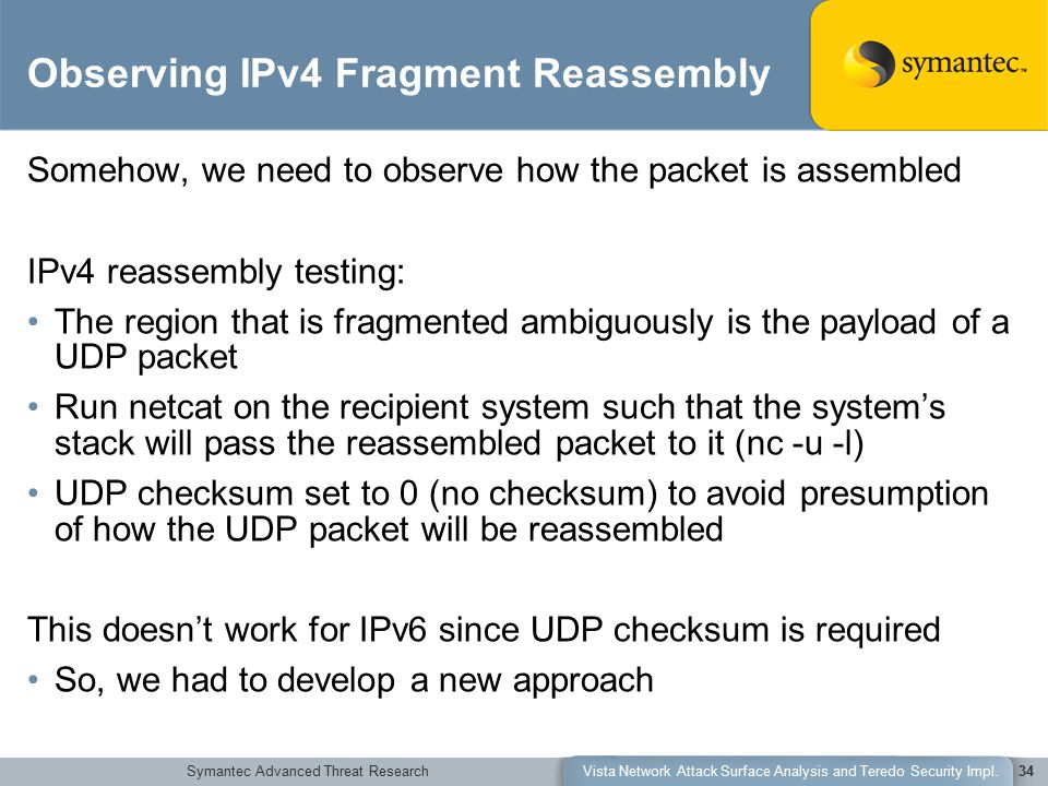 Symantec Advanced Threat ResearchVista Network Attack Surface Analysis and Teredo Security Impl.34 Observing IPv4 Fragment Reassembly Somehow, we need