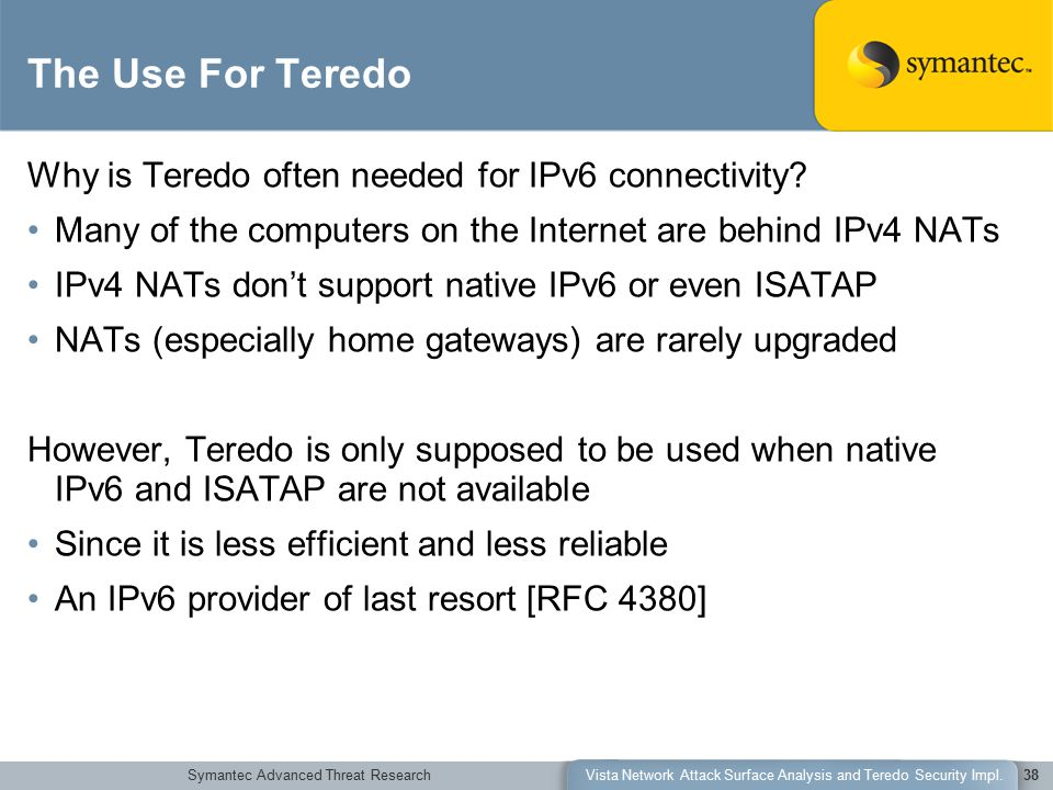 Symantec Advanced Threat ResearchVista Network Attack Surface Analysis and Teredo Security Impl.38 The Use For Teredo Why is Teredo often needed for I