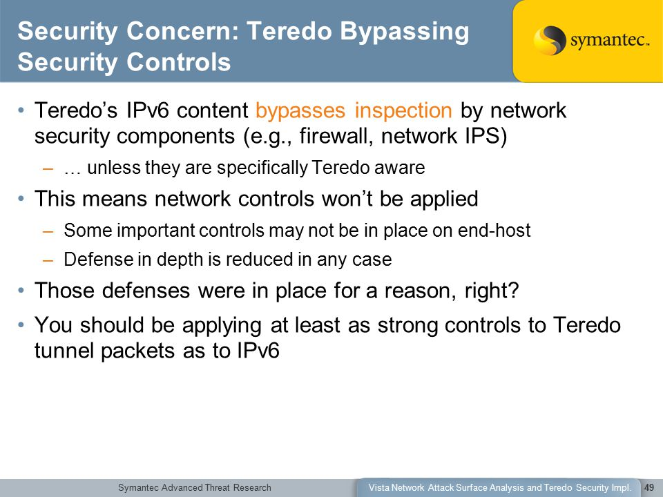 Symantec Advanced Threat ResearchVista Network Attack Surface Analysis and Teredo Security Impl.49 Security Concern: Teredo Bypassing Security Control