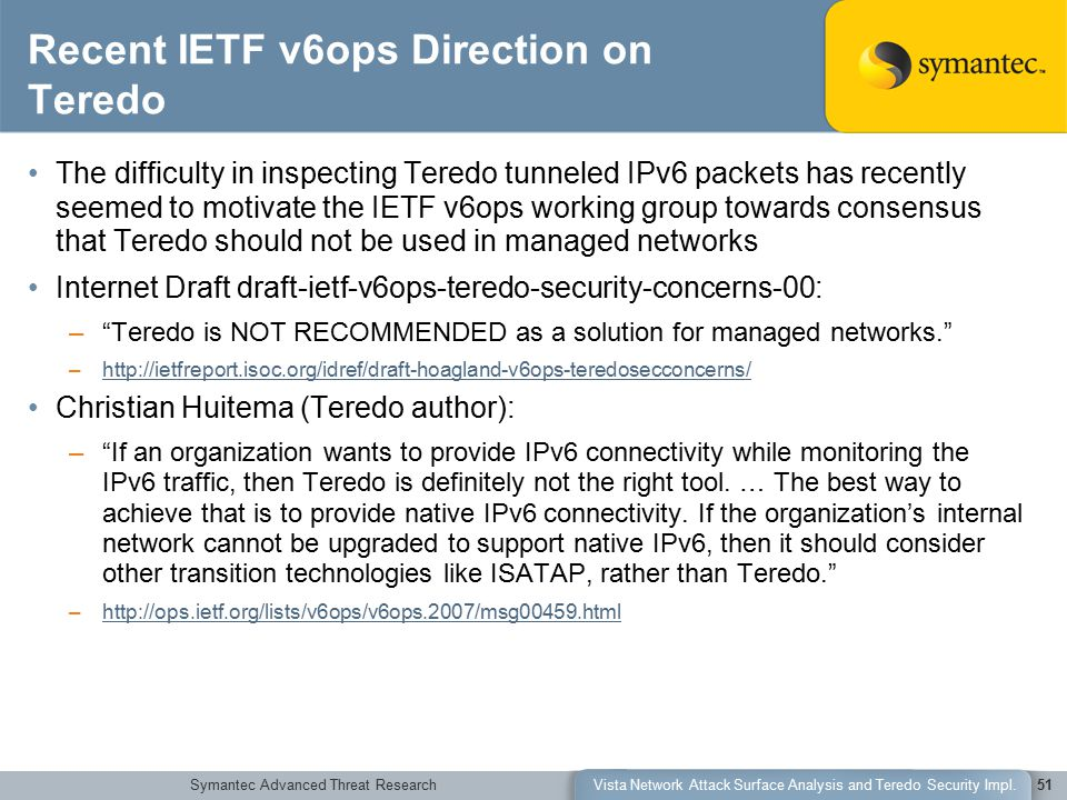 Symantec Advanced Threat ResearchVista Network Attack Surface Analysis and Teredo Security Impl.51 Recent IETF v6ops Direction on Teredo The difficult