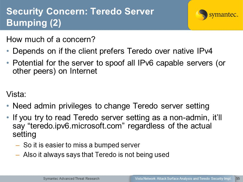 Symantec Advanced Threat ResearchVista Network Attack Surface Analysis and Teredo Security Impl.55 Security Concern: Teredo Server Bumping (2) How muc
