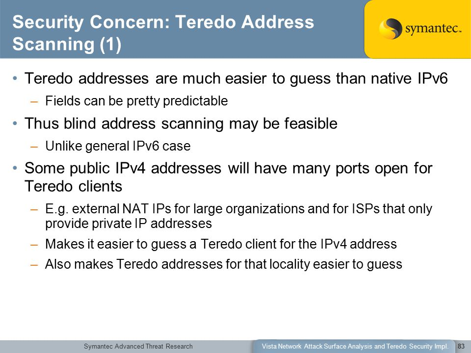 Symantec Advanced Threat ResearchVista Network Attack Surface Analysis and Teredo Security Impl.83 Security Concern: Teredo Address Scanning (1) Tered