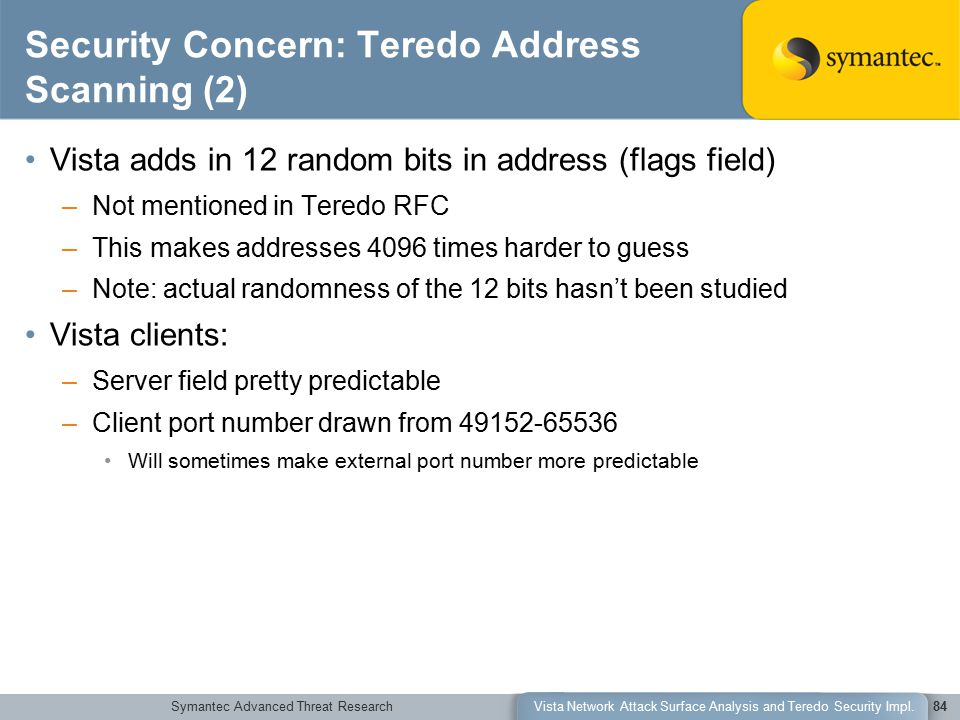 Symantec Advanced Threat ResearchVista Network Attack Surface Analysis and Teredo Security Impl.84 Security Concern: Teredo Address Scanning (2) Vista