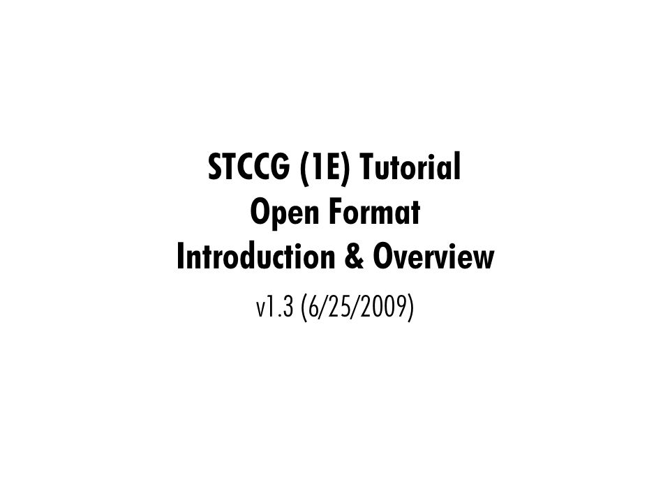 STCCG (1E) Tutorial Open Format Introduction & Overview v1.3 (6/25/2009)