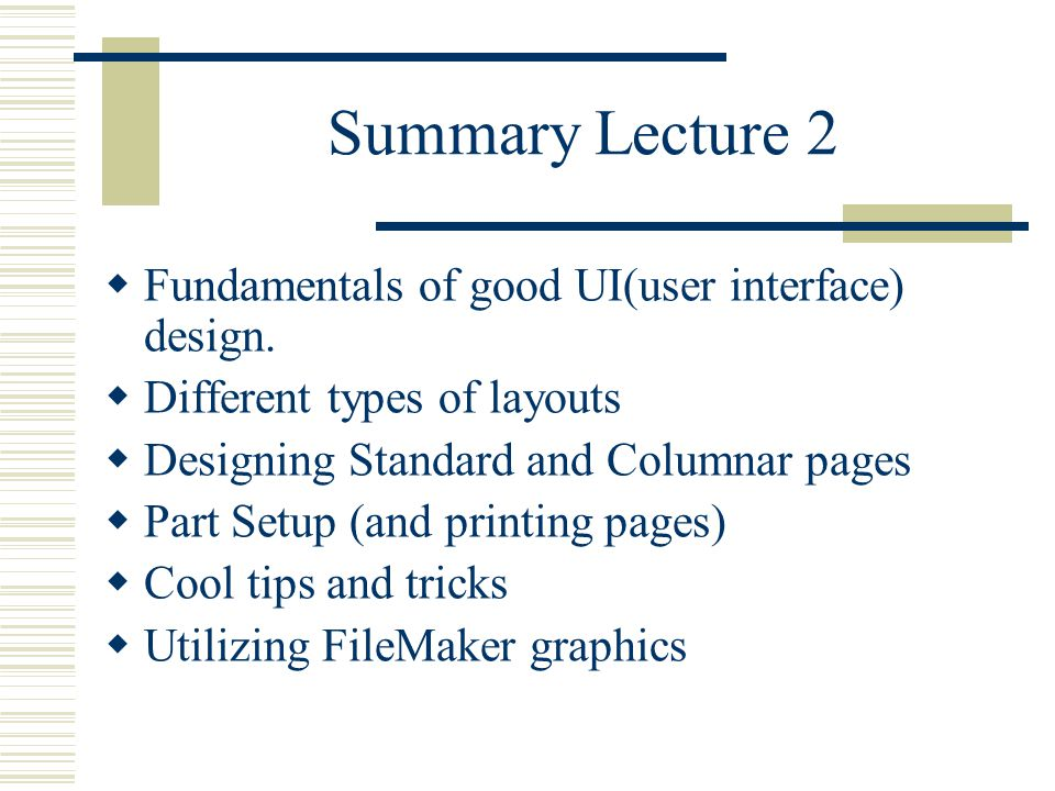 Summary Lecture 2  Fundamentals of good UI(user interface) design.