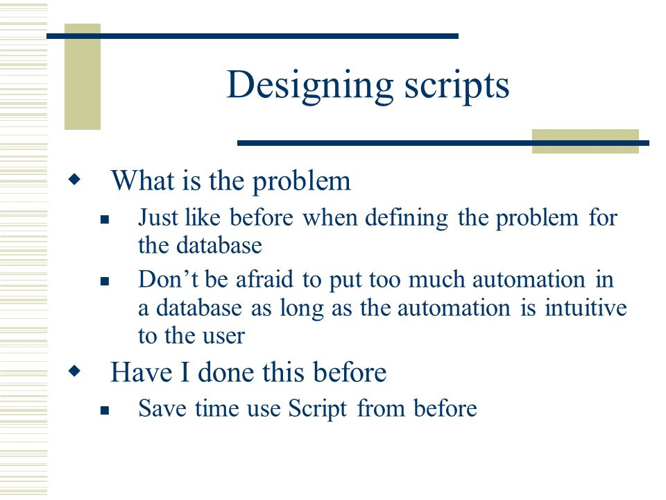 Designing scripts Saves development and debugging time  Modularize.