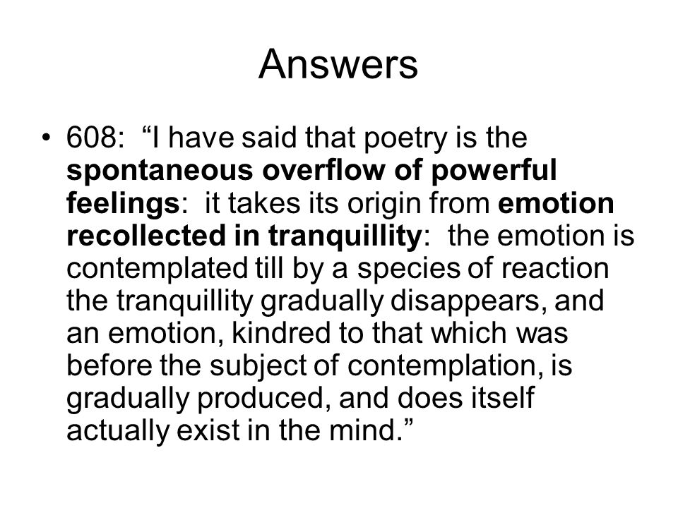 "Answers 608: ""I have said that poetry is the spontaneous overflow of powerful feelings: it takes its origin from emotion recollected in tranquillity:"