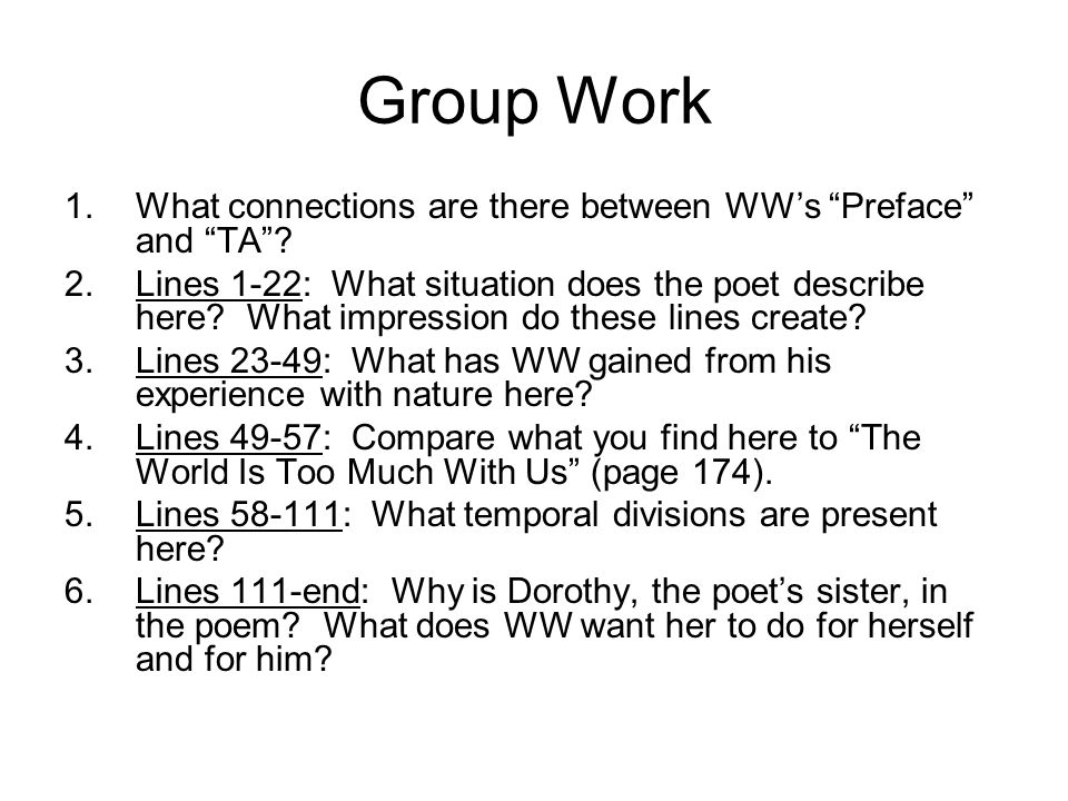 "Group Work 1.What connections are there between WW's ""Preface"" and ""TA""? 2.Lines 1-22: What situation does the poet describe here? What impression do"